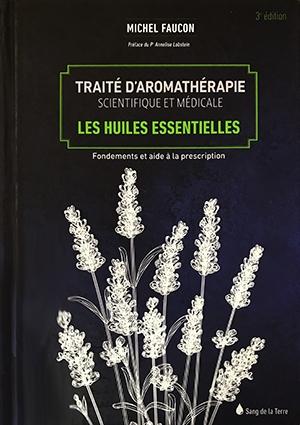 Traité d'aromathérapie scientifique et médicale - M. Faucon
