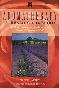 Aromatherapy for Healing the Spirit – Gabriel Mojay